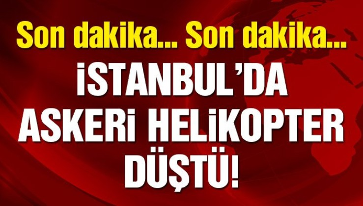 Son dakika: İstanbul'da askeri helikopter düştü! Vali'den flaş açıklama…