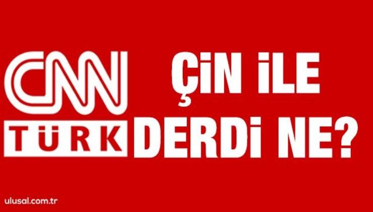 CNNTürk'ün Çin ile derdi ne?