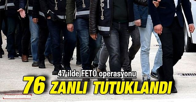 FETÖ'nün TSK yapılanması operasyonunda 76 kişi tutuklandı