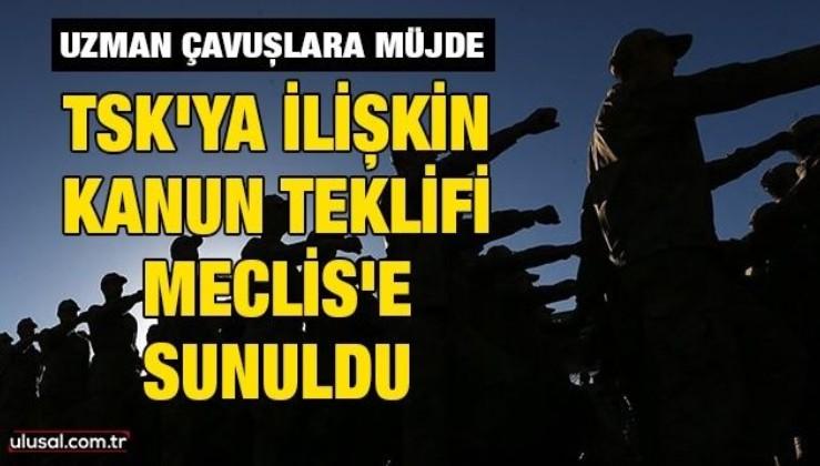 Uzman Çavuşlara müjde: TSK'ya ilişkin kanun teklifi Meclis'e sunuldu