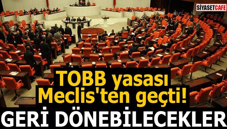 TOBB yasası Meclis'ten geçti! GERİ DÖNEBİLECEKLER