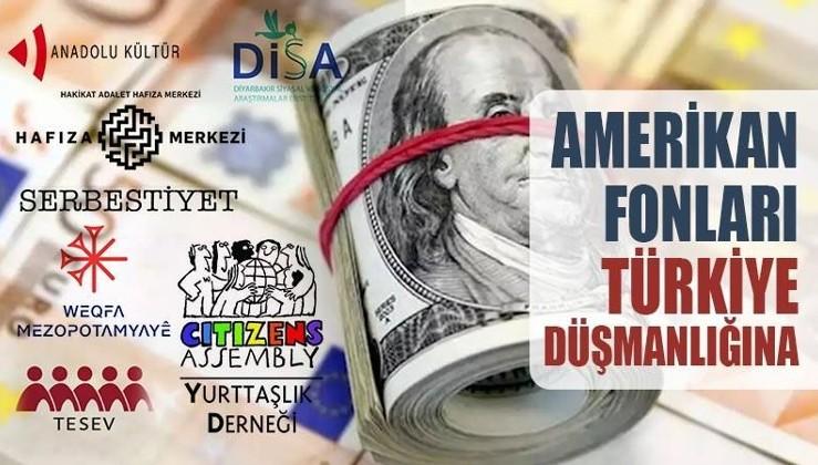 Amerikan fonları Türkiye düşmanlığına