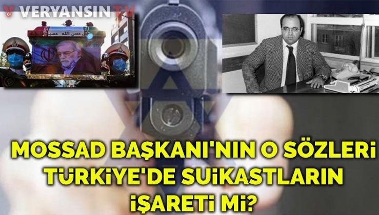 MOSSAD Başkanı'nın o sözleri Türkiye'de suikastların işareti mi?