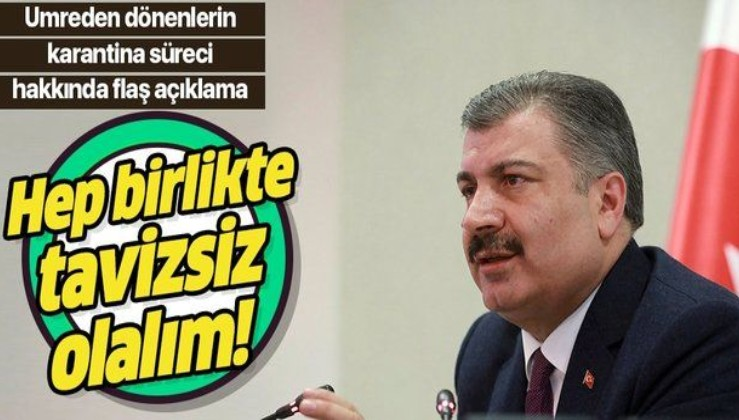 Sağlık Bakanı Koca'dan umreden dönenlerin koronavirüs karantina süreciyle ilgili flaş açıklama.