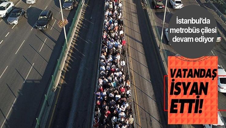 İstanbul'da metrobüs çilesi devam ediyor! Vatandaş isyan etti!.