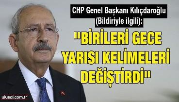 """Kılıçdaroğlu (Bildiriyle ilgili): """"Birileri gece yarısı kelimeleri değiştirdi"""""""