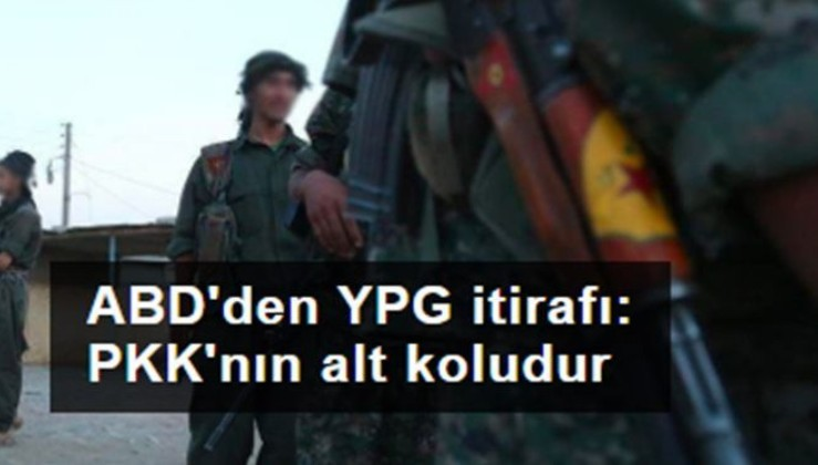 ABD Adalet Bakanlığından YPG itirafı: YPG, ABD'nin terör örgütü olarak tanıdığı PKK'nın alt koludur