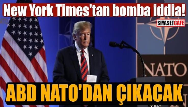 Amerikan New York Times'tan bomba iddia: ABD Başkanı Trump NATO'dan çıkmak istiyor