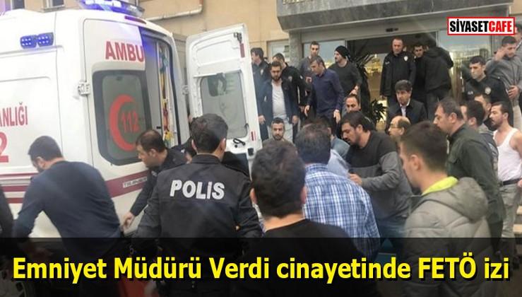Emniyet Müdürü Verdi cinayetinde FETÖ izi