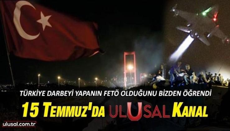 15 Temmuz'da Ulusal Kanal: Türkiye darbeyi yapanın FETÖ olduğunu bizden öğrendi