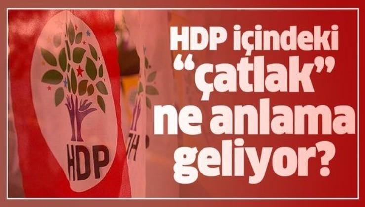 HDP içindeki çatlak ne anlama geliyor?