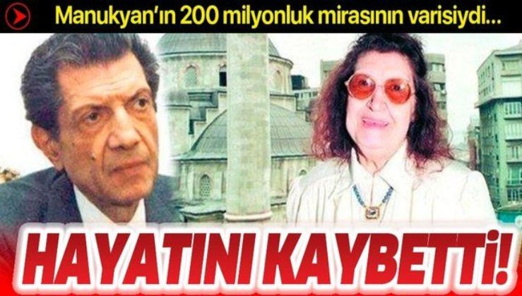 Matild Manukyan'ın tek mirasçısı olan oğlu Kerope Çilingir hayatını kaybetti