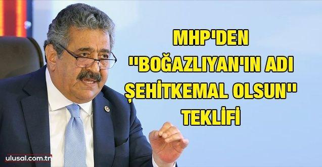 MHP'den anlamlı teklif: Boğazlıyan'ın adı ŞehitKemal olsun