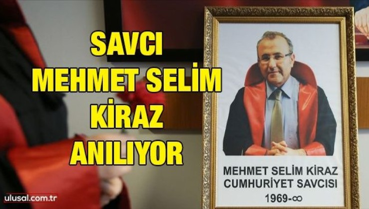Savcı Mehmet Selim Kiraz anılıyor