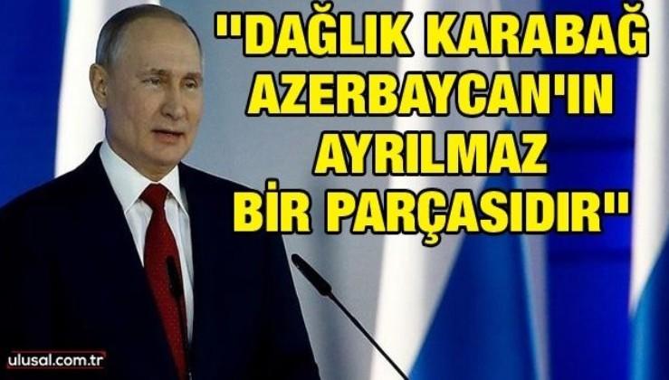 Vladımir Putin: ''Dağlık Karabağ Azerbaycan'ın ayrılmaz bir parçasıdır''