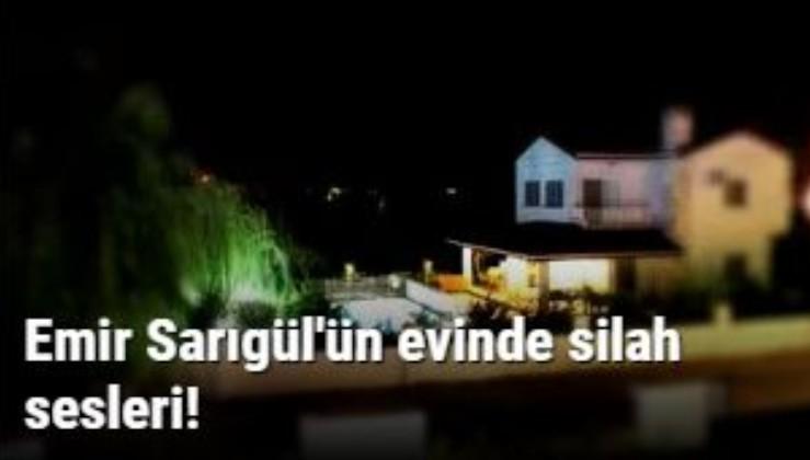 Emir Sarıgül'ün evinde silah sesleri!