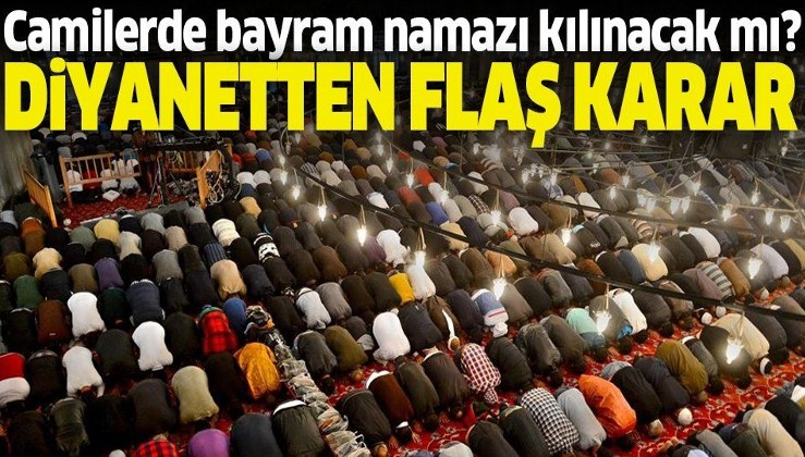 Diyanetten Ramazan Bayramı namazıyla ilgili flaş karar! Camilerde bayram namazı kılınacak mı?