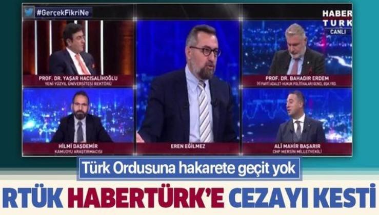 Son dakika: RTÜK'ten Habertürk'e ceza! CHP'li Ali Mahir Başarır Türk Ordusu'nu hedef almıştı...