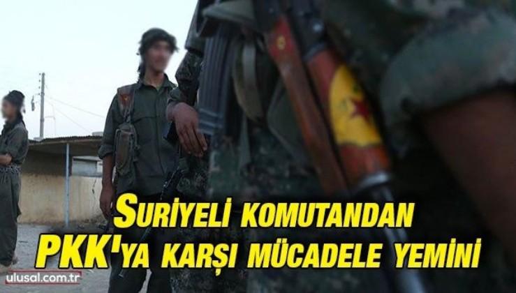 Suriyeli komutandan PKK'ya karşı mücadele yemini