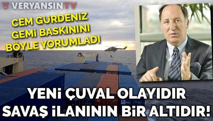 Amiral Gürdeniz 'gemi baskını'nı yorumladı: Açıkça haydutluktur, savaş ilanının alt kademesidir!