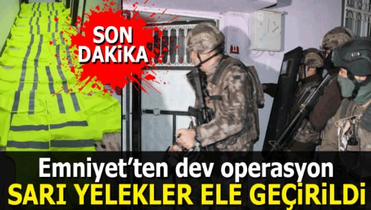 Emniyet'ten dev operasyon: Sarı Yelekler ele geçirildi