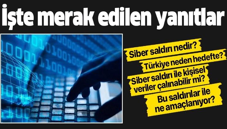 Türkiye'ye yapılan siber saldırılar ile ne hedefleniyor? Siber saldırı nedir ve siber saldırılarda kişisel veriler çalınır mı?.