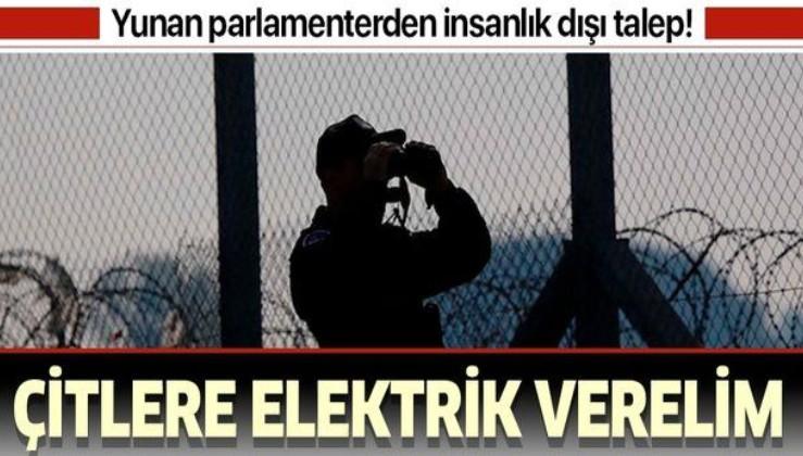 Yunan parlamenterden insanlık dışı talep: Çitlere elektrik verelim!.