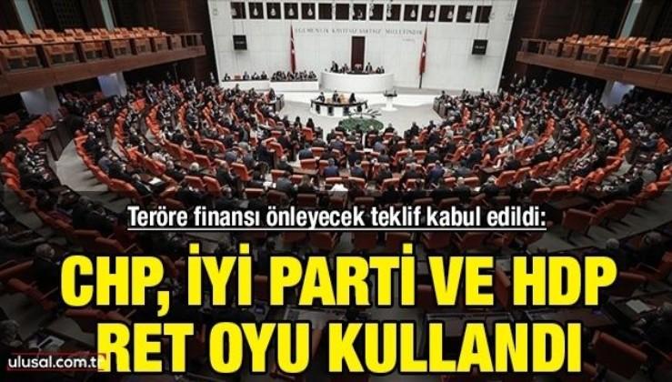 Teröre finansı önleyecek teklif kabul edildi: CHP, İyi Parti ve HDP ret oyu kullandı