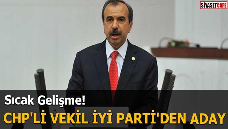 CHP'li vekil İYİ Parti'den aday
