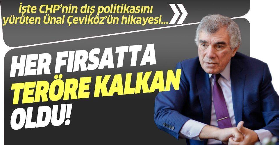 CHP'nin dış politikasını yürüten Ünal Çeviköz'ün hikayesi! Her fırsatta teröre kalkan oldu!.