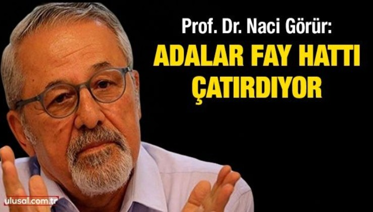 Prof. Dr. Naci Görür: Adalar fayı çatırdıyor