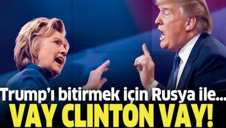 Vay Clinton vay! Donald Trump'ı bitirmek için Rusya ile...