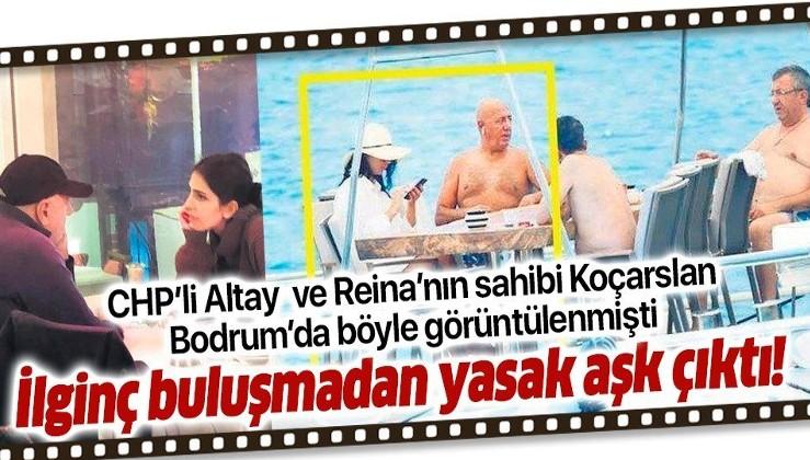 CHP'li Engin Altay ile Reina'nın sahibi Mehmet Koçarslan'ın Bodrum buluşmasından yasak aşk çıktı!