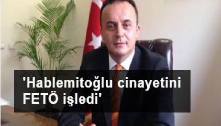 Kocaman'dan Hablemitoğlu açıklaması: Bu cinayet FETÖ tarafından işlenmiştir