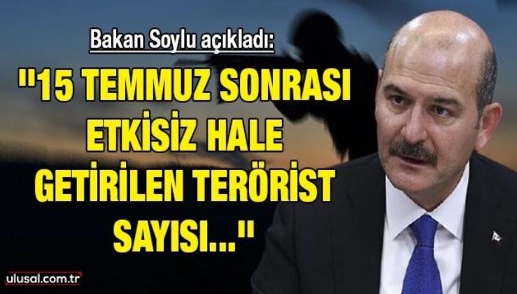 Bakan Soylu açıkladı: ''15 Temmuz sonrası etkisiz hale getirilen terörist...''