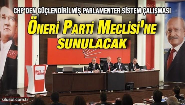 CHP'nin Güçlendirilmiş Parlamenter Sistem çalışması Parti Meclisi'nde oylanacak