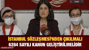 İstanbul Sözleşmesi'nden çıkılmalı, 6284 sayılı kanun geliştirilmelidir
