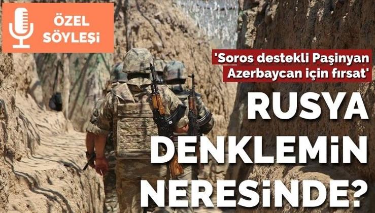 Rusya denklemin neresinde? 'Soros destekli Paşinyan Azerbaycan için fırsat'