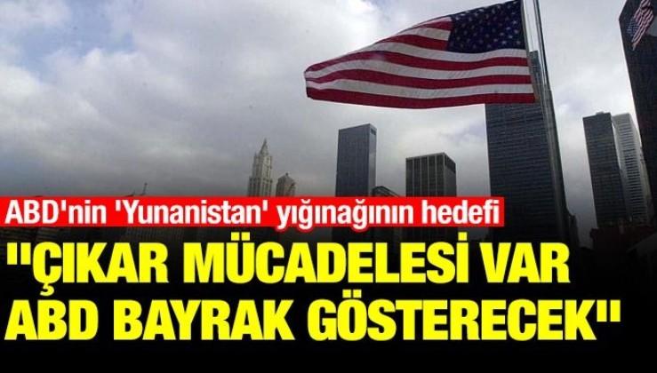 """ABD'nin 'Yunanistan' yığınağının hedefi! """"Çıkar mücadelesi var, ABD bayrak gösterecek"""""""