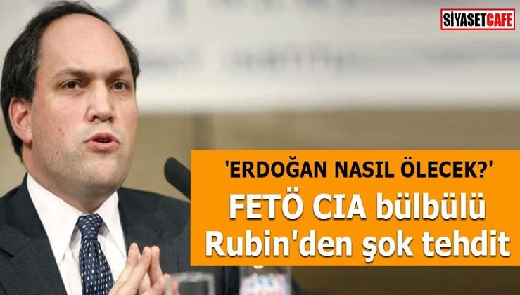 FETÖ CIA bülbülü Rubin'den şok tehdit 'Erdoğan nasıl ölecek?'