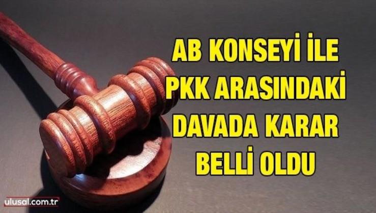 AB Konseyi ile PKK arasındaki davada karar belli oldu