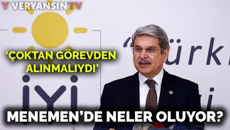 İYİ Parti'de 'Menemen' krizi…Aytun Çıray: Çoktan görevden alınmalıydı!