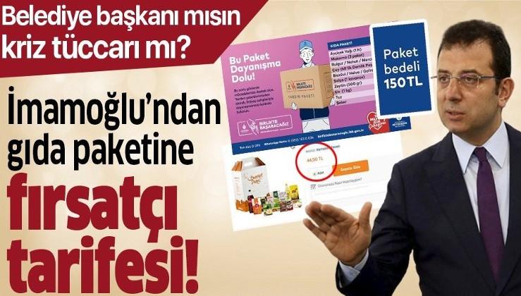 """İBB Başkanı Ekrem İmamoğlu'ndan gıda paketine """"fırsatçı"""" tarifesi!."""
