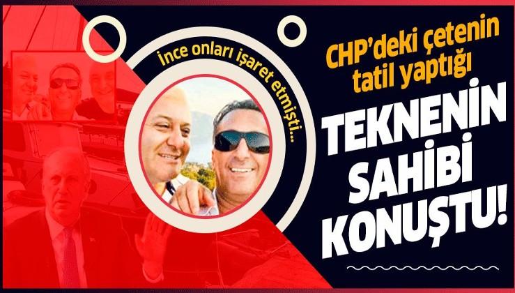 Muharrem İnce işaret etmişti! CHP'deki çetenin tatil yaptığı teknenin sahibi konuştu.
