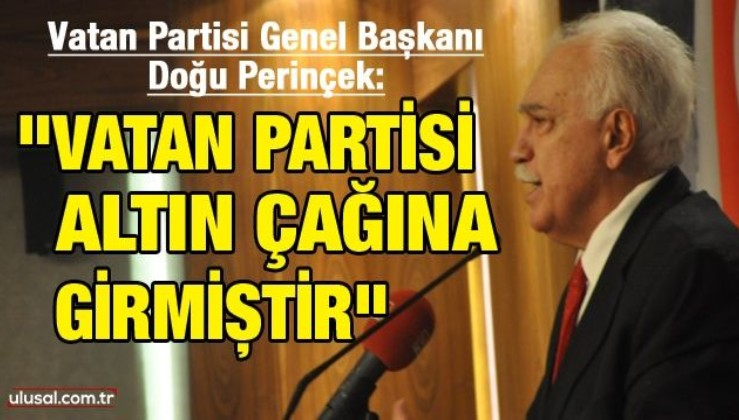 Vatan Partisi Genel Başkanı Doğu Perinçek: ''Vatan Partisi, Altın Çağına girmiştir''