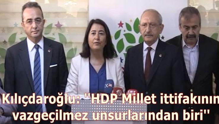 Kılıçdaroğlu: ''HDP vazgeçilmez unsurlardan biri'' dedi