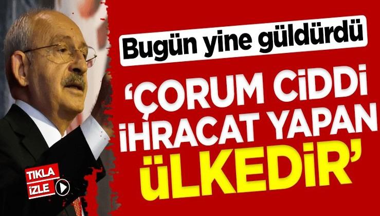 Kılıçdaroğlu'ndan yeni gaf: Çorum ciddi ihracat yapan ülkedir