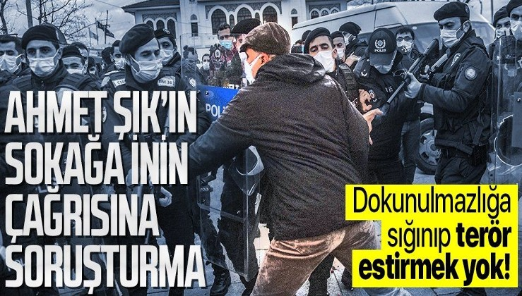 """Son dakika: """"Bu hükümet seçimle gitmeyecek, sokağa çıkın"""" çağrısında bulunan Milletvekili Ahmet Şık hakkında soruşturma"""