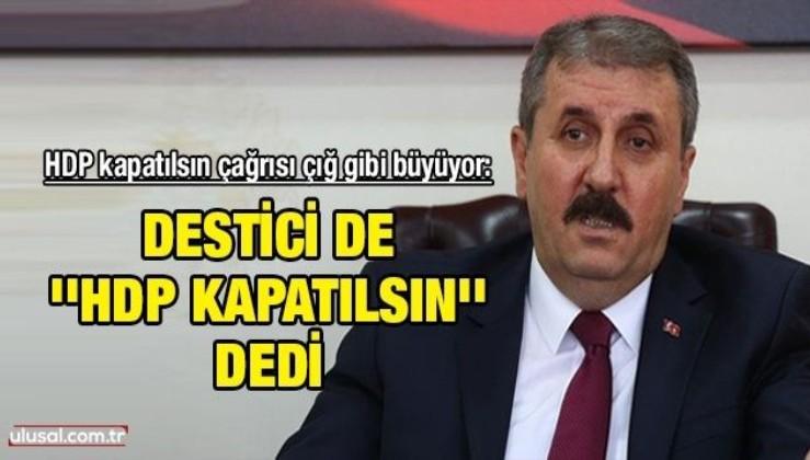 HDP kapatılsın çağrısı çığ gibi büyüyor: Destici de ''HDP kapatılsın'' dedi