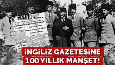 100. yıl önceki İngiliz gazetesinin manşetindeki Atatürk'ün sözleri: İngiltere'yi cezalandıracağım!
